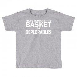 PROUD MEMBER OF THE BASKET OF DEPLORABLES Toddler T-shirt | Artistshot