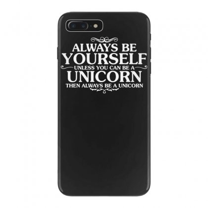 Always Be Youself  Unless You Can Be A Unicorn Iphone 7 Plus Case Designed By Tonyhaddearts