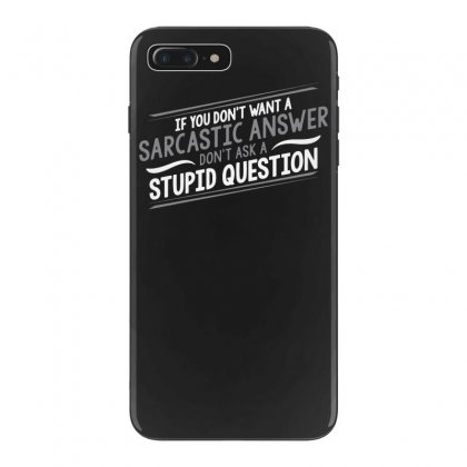 Sarcastic Answer Iphone 7 Plus Case Designed By Tonyhaddearts