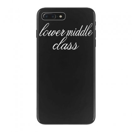 Lower Middle Class Funny Iphone 7 Plus Case Designed By Tonyhaddearts