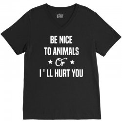 Be Nice To Animals or I'll Hurt You V-Neck Tee | Artistshot