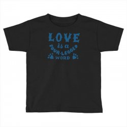 love is a four legged word Toddler T-shirt | Artistshot