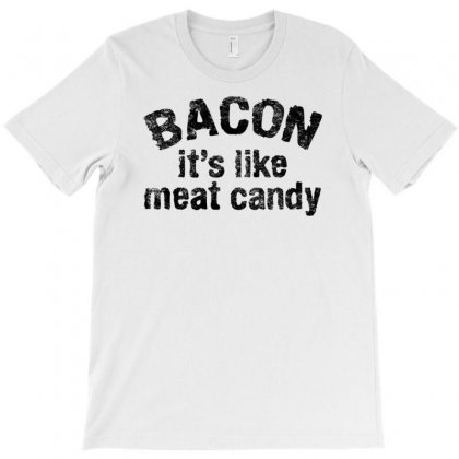 Bacon It's Like Meat Candy T-shirt Designed By Artist_amateur