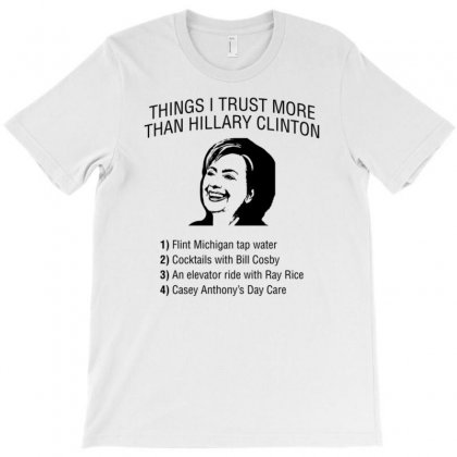 Things I Trust More Than Hillary Clinton T-shirt Designed By Artist_amateur