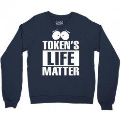Tokens Life Matter Crewneck Sweatshirt | Artistshot