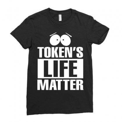 Tokens Life Matter Ladies Fitted T-shirt Designed By Tshiart