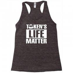 Tokens Life Matter Racerback Tank | Artistshot