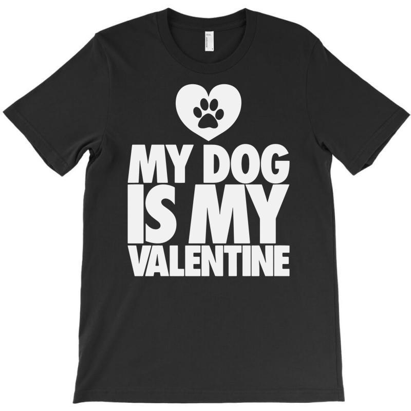 Custom My Dog Is My Valentine T Shirt By Tee4you Artistshot