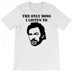 only boss i listen to T-Shirt | Artistshot