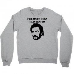 only boss i listen to Crewneck Sweatshirt | Artistshot
