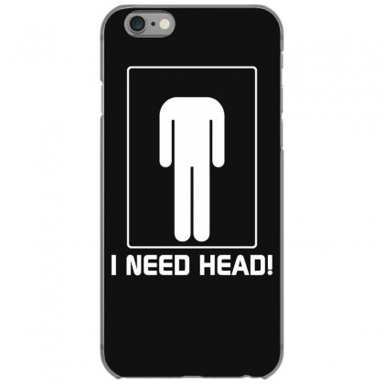 I Need Head Funny Shirt Iphone 6/6s Case Designed By Gematees
