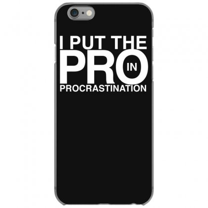 I Put The Pro In Procrastination Iphone 6/6s Case Designed By Gematees