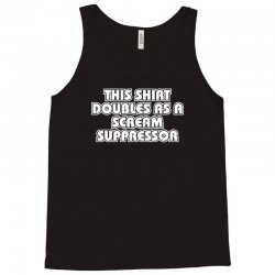 this shirt also doubles as a scream suppressor Tank Top | Artistshot