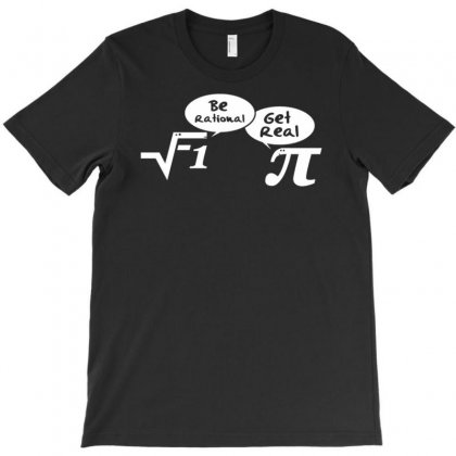 Be Rational, Get Real   Mathematics T-shirt Designed By Artrend-paul