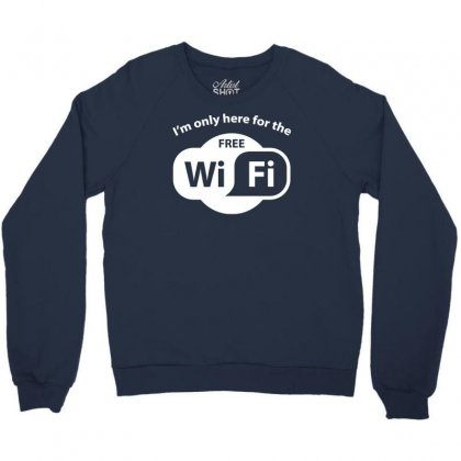 Here For The Free Wifi Crewneck Sweatshirt Designed By Gematees