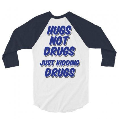 Hugs Not Drugs 3/4 Sleeve Shirt Designed By Gematees