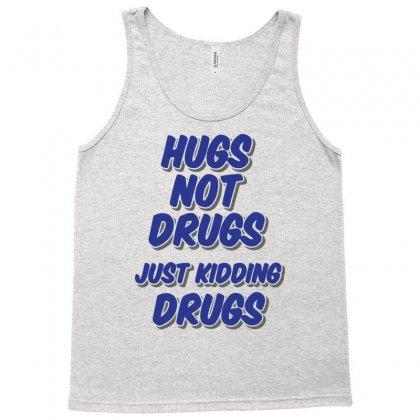 Hugs Not Drugs Tank Top Designed By Gematees