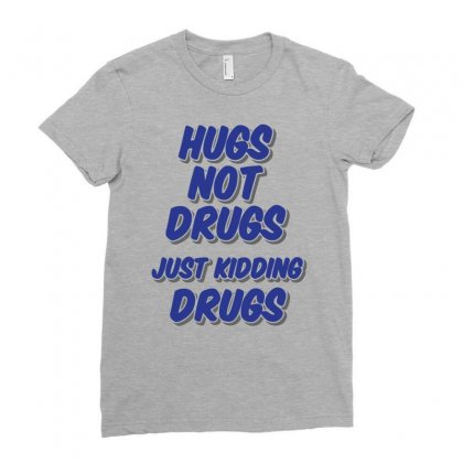 Hugs Not Drugs Ladies Fitted T-shirt Designed By Gematees