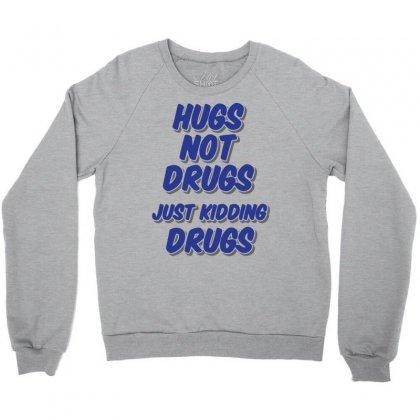 Hugs Not Drugs Crewneck Sweatshirt Designed By Gematees
