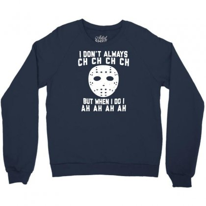 I Don't Always Ch Ch Ch Ch Crewneck Sweatshirt Designed By Gematees