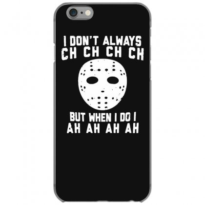 I Don't Always Ch Ch Ch Ch Iphone 6/6s Case Designed By Gematees