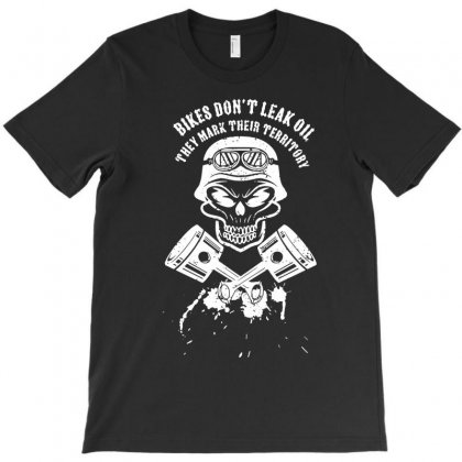 Bikes Don't Leak Oil Mark Territory T Shirt Motorbike Biker Slogan Tee Funny Gas T-shirt Designed By Mdk Art