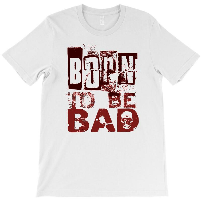 Funny Mens T Shirt Born To Be Bad T-shirt | Artistshot