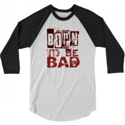 funny mens t shirt born to be bad 3/4 Sleeve Shirt | Artistshot