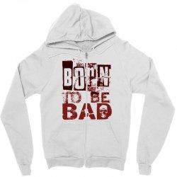 funny mens t shirt born to be bad Zipper Hoodie   Artistshot