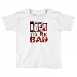 funny mens t shirt born to be bad Toddler T-shirt   Artistshot