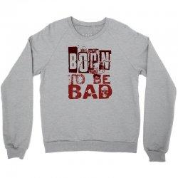 funny mens t shirt born to be bad Crewneck Sweatshirt   Artistshot