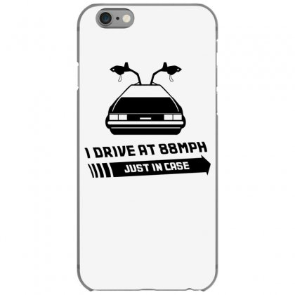 I Drive At 88mph Just In Case Iphone 6/6s Case Designed By Gematees