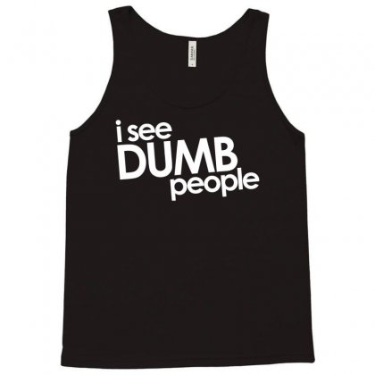 I See Dumb People Tank Top Designed By Gematees