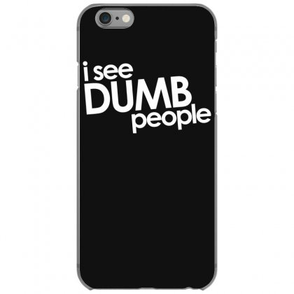 I See Dumb People Iphone 6/6s Case Designed By Gematees