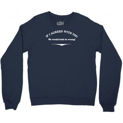 If I Agreed With You Crewneck Sweatshirt Designed By Gematees