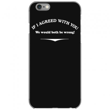 If I Agreed With You Iphone 6/6s Case Designed By Gematees
