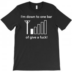 i'm down to one bar of give a fuck T-Shirt | Artistshot