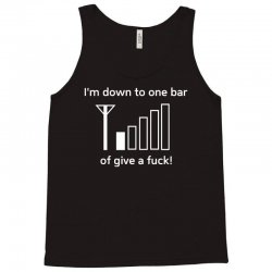 i'm down to one bar of give a fuck Tank Top | Artistshot