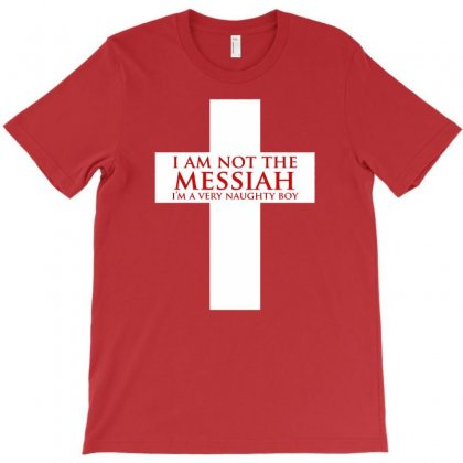 I'm Not The Messiah I'm A Very Naughty Boy T-shirt Designed By Gematees