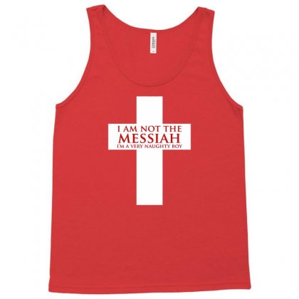 I'm Not The Messiah I'm A Very Naughty Boy Tank Top Designed By Gematees