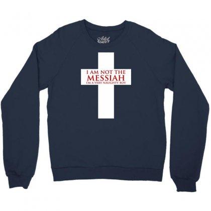 I'm Not The Messiah I'm A Very Naughty Boy Crewneck Sweatshirt Designed By Gematees