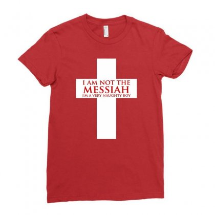 I'm Not The Messiah I'm A Very Naughty Boy Ladies Fitted T-shirt Designed By Gematees