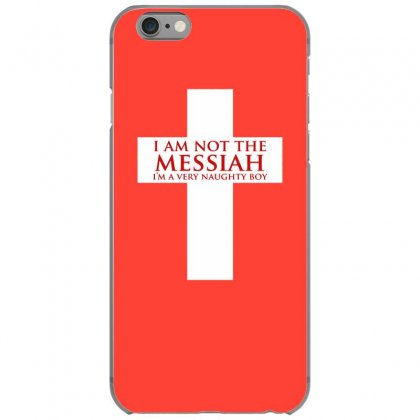 I'm Not The Messiah I'm A Very Naughty Boy Iphone 6/6s Case Designed By Gematees