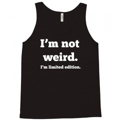 I'm Not Weird, I'm Limited Edition Tank Top Designed By Gematees