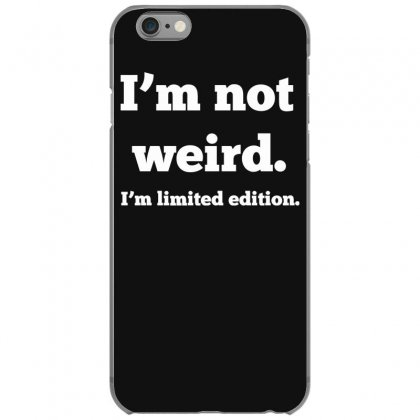 I'm Not Weird, I'm Limited Edition Iphone 6/6s Case Designed By Gematees