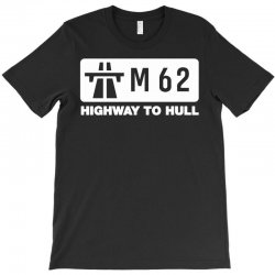 m62 highway to hull T-Shirt | Artistshot