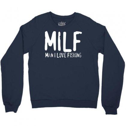 Milf   Man I Love Fishing Crewneck Sweatshirt Designed By Gematees