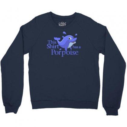 Porpoise Funny Crewneck Sweatshirt Designed By Gematees