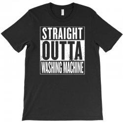 straight outta washing machine T-Shirt | Artistshot