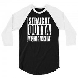 straight outta washing machine 3/4 Sleeve Shirt | Artistshot